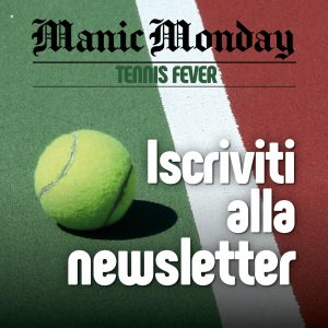 Manic Monday, la newsletter di Tennis Fever