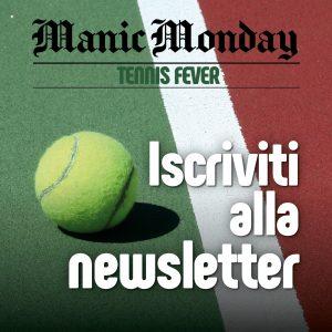 Manic Monday, la newsletter di Tennis Fever